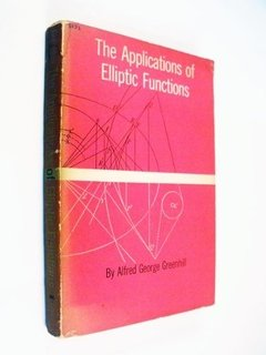 Alfred Greenhill - The Applications Of Elliptic Functions