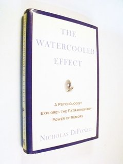 Nicholas Difonzo - The Watercooler Effect : A psychologist explores the extraordinary power of rumors