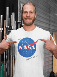Camiseta Hey Nasa Are You Sure?
