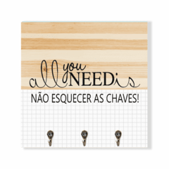 Porta chaves, All you need is, não esquecer as chaves!