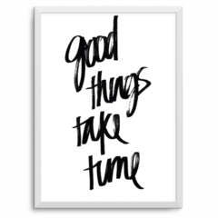 Good Things take time! A PARTIR DE: - comprar online