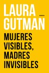 MUJERES VISIBLES, MADRES INVISIBLES de Laura Gutman