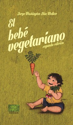 EL BEBÉ VEGETARIANO de Dr. Jorge Washington Díaz Walker