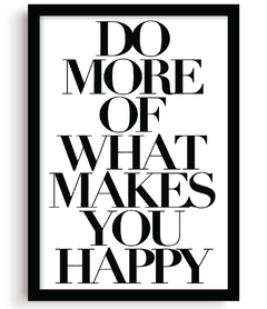 Quadro - Do More of Makes You Happy