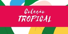 Banner da categoria Tropical