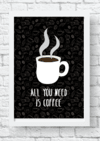 Quadro decorativo - All you need is coffee