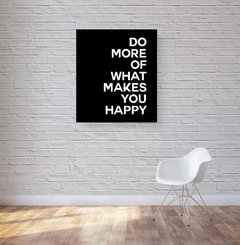 quadro do more of what makes you happy moldura preta
