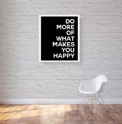 quadro do more of what makes you happy moldura branca