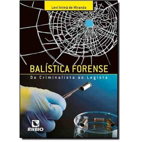 Balística Forense  Do Criminalista Ao Legista