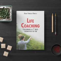 Livro Life Coaching - Volume 1 - Equilibrando as 7 áreas fundamentais da vida.