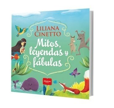 Mitos, leyendas y fábulas - Liliana Cinetto