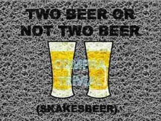Tapete Capacho: Two Beer Or Not Two Beer......