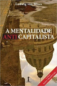 A Mentalidade Anticapitalista | Ludwig Von Mises