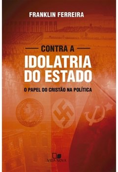 Contra a idolatria do Estado | Franklin Ferreira