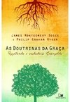 As Doutrinas da graça | James Montgomery Boice e Philip Graham Ryken