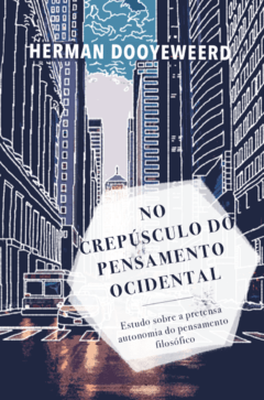 No Crepúsculo Do Pensamento Ocidental | Herman Dooyeweerd
