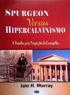 Spurgeon Versus Hipercalvinismo | I. H. Murray