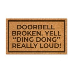 "Doorbell broken. Yell ""ding dong"" really loud!"