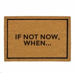 If not now, when...