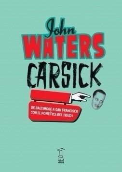 John Waters / Carsick