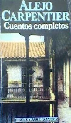 Alejo Carpentier / Cuentos Completos