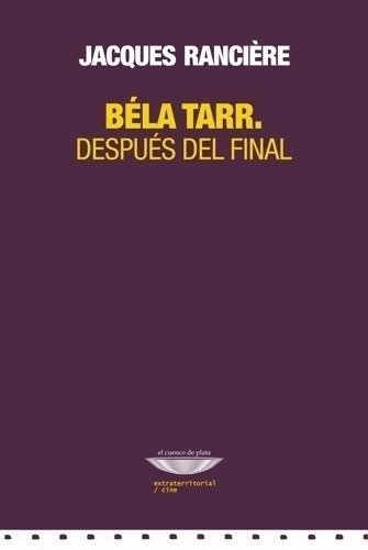 Jacques Ranciere / Bela Tarr Despues Del Final