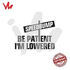 Adesivo Speedbump Be Patient I´m Lowered
