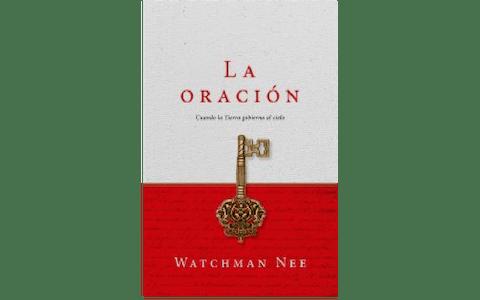 La Oración, Cuando la Tierra Gobierna el Cielo (Watchman Nee)