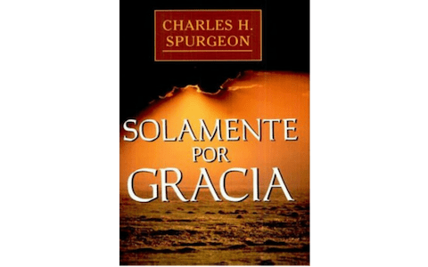 Solamente por Gracia (Charles Spurgeon)