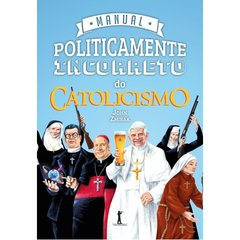 Manual Politicamente incorreto do Catolicismo