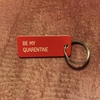 BE MY QUARENTINE / LLAVERO PLACA
