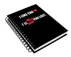 Caderno I Like You, I'll Kill You Last
