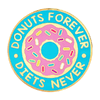 Broche Pin - Donuts Forever Diets Never