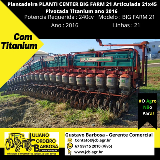 Plantadeira PLANTI CENTER BIG FARM 21 Articulada 21x45 Pivotada Titanium ano 2016 - PLANTI CENTER