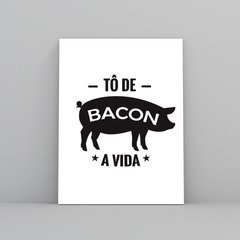 Tô de Bacon a Vida Quadro Decorativo