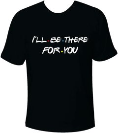 Camiseta Friends I'll be there for you