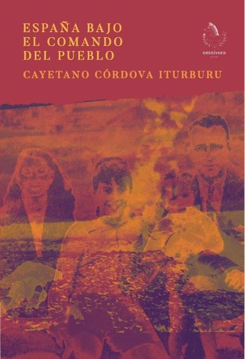 CÓRDOVA ITURBURU, CAYETANO - España bajo el comando del pueblo