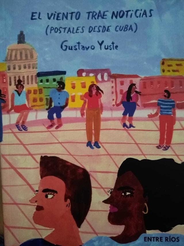 YUSTE, GUSTAVO - El viento trae noticias (postales desde Cuba)
