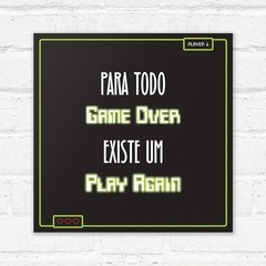Placa decorativa Para todo Game Over existe um Play Again