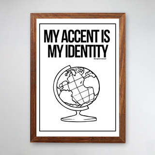 PÔSTER COM MOLDURA - MY ACCENT IS MY IDENTITY